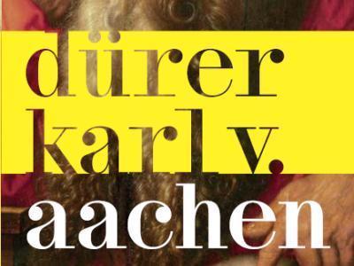 Historisches Jahr 2020 für Aachen! – Dürer – Karl v. Aachen
